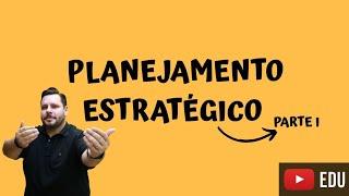 Planejamento Estragégico - Parte I