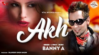 Banny A - Akh - Latest Songs - New Punjabi Songs - Vital Records - HD Music Video