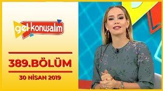 Gel Konuşalım 389. Bölüm - 30 Nisan 2019