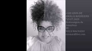 *23.07.2020 - 100 ANOS DE AMÁLIA RODRIGUES (Homenagem da Amazônia by Neca Machado)