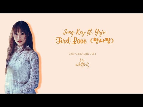 Jung Key Ft. Yuju - First Love (첫사랑) (Color-Coded-Lyrics(Han/Rom/Eng))
