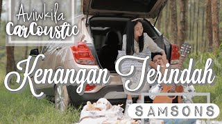 SAMSONS - KENANGAN TERINDAH (#CARCOUSTIC Cover By Aviwkila)