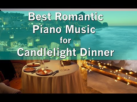 BEST ROMANTIC PIANO MUSIC  for Candlelight dinner