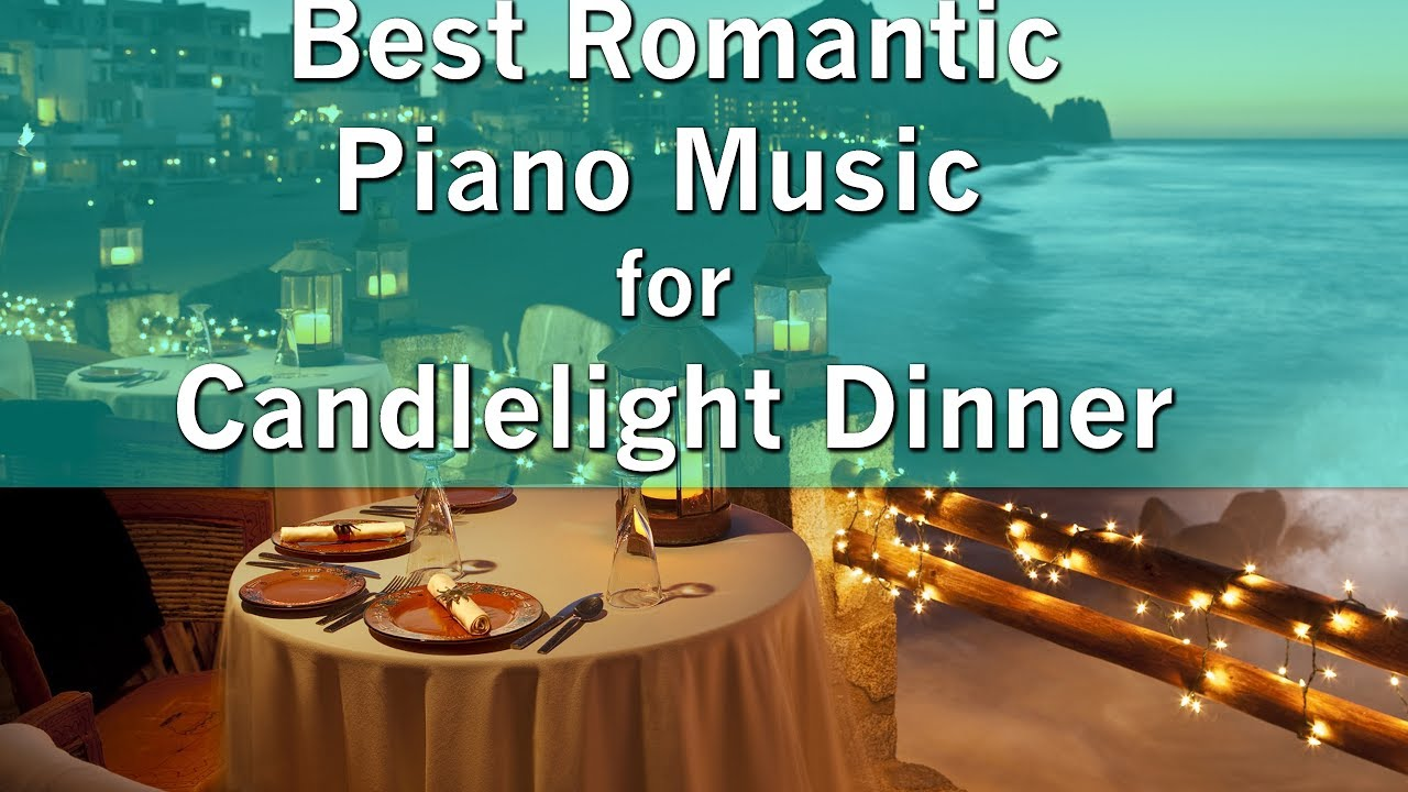 Best Romantic Piano Music For Candlelight Dinner Youtube