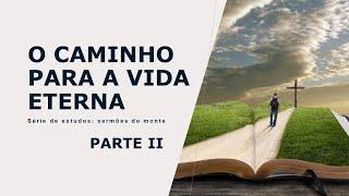 O caminho para a vida eterna - Parte II