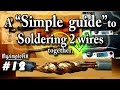 How to solder 2 wires together properly - tips for beginners! #12