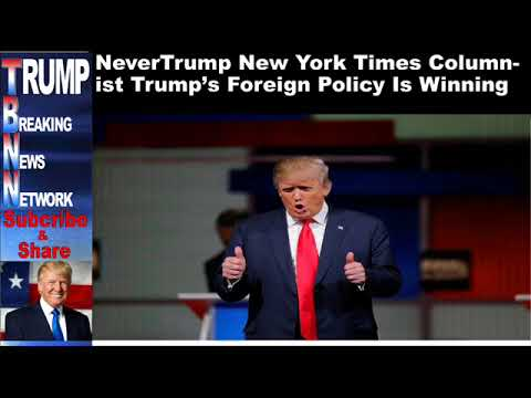 NeverTrump New York Times Columnist Trump's Foreign Policy Is Wi