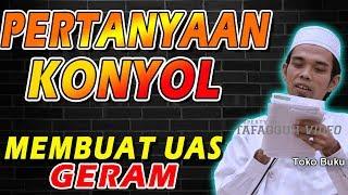 PERTANYAAN KONYOL Mebuatn UAS Marah Tanya Jawab Ustad Abdul Somad Lc MA