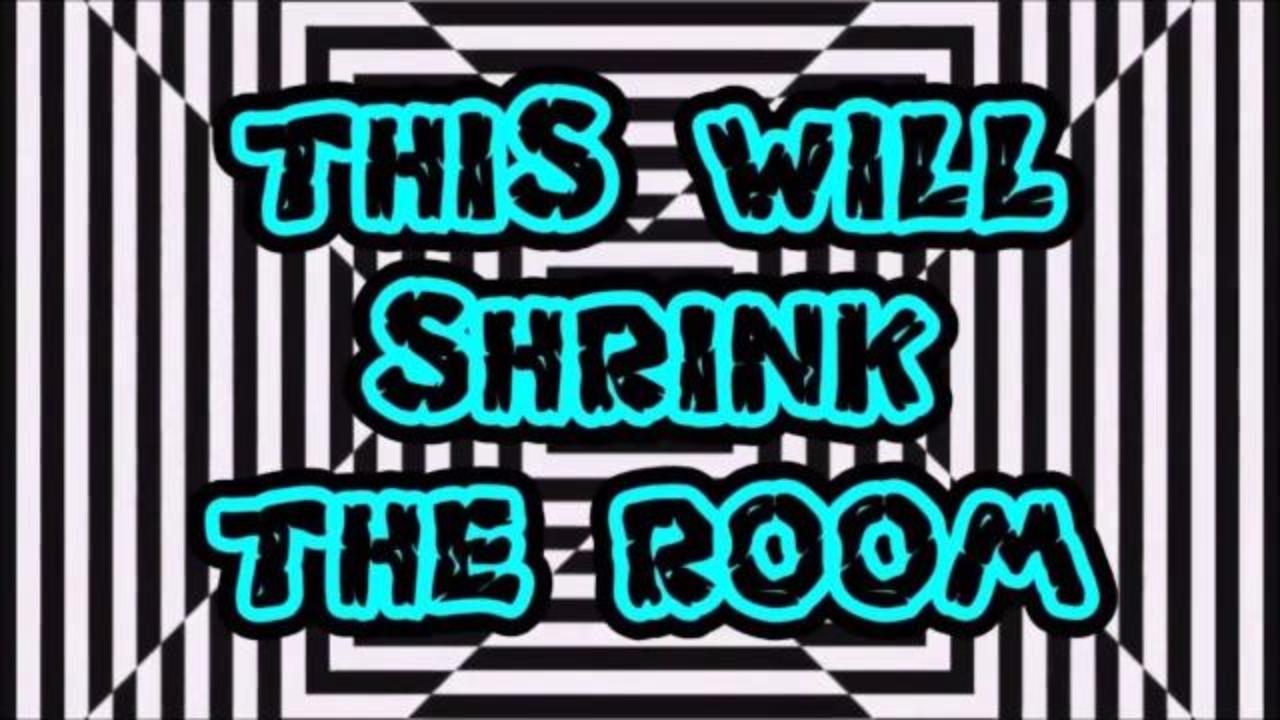 Make The Room Shrink