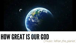 Lagu Rohani/How Great Is Our God (Chris Tomlin)/Aransemen Full Music