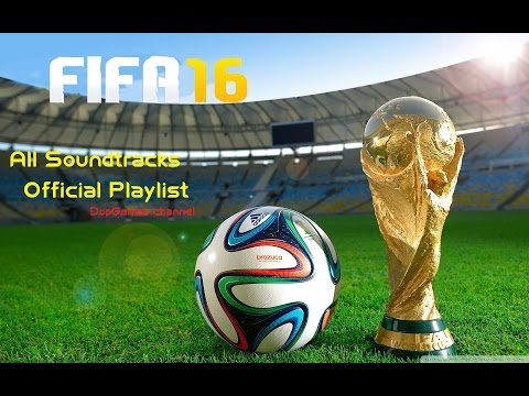 FIFA 16 Official Soundtracks ⚽ All Songs