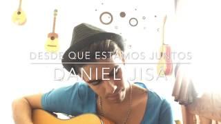 Desde que estamos juntos - Melendi ( Cover Daniel Jisa )