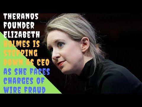 Theranos founder Elizabeth Holmes is stepping down as CEO as she faces charges of wire fraud