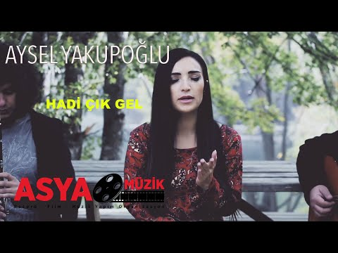 Aysel YAKUPOĞLU / Hadi Çık Gel (official Video )