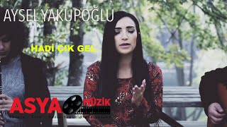 Aysel YAKUPOĞLU / Hadi Çık Gel (official Video ) Video