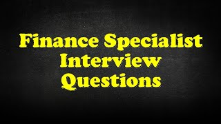 Finance Specialist Interview Questions