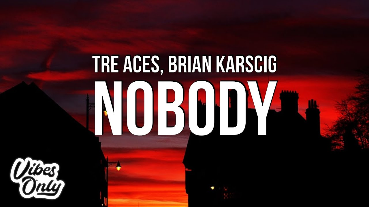 Download Tre Aces - NOBODY (Lyrics) ft. Brian Karscig