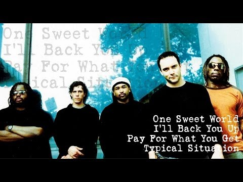 DMB - One Sweet World - I'll Back You Up - Pay For What you Get - Typical Situation (Audios)