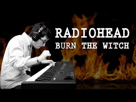 Radiohead - Burn the Witch (Piano Cover) [HD]