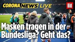 🔴 Funktioniert Fußball-Bundesliga mit Masken? BILD macht den Check