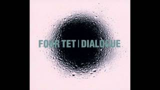 Four Tet - Dialogue [Full Album] [HD]