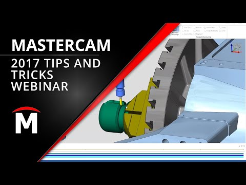 Mastercam 2017 Tips and Tricks Webinar