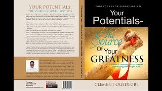 YOUR POTENTIALS THE SOURCE OF YOUR GREATNESS BY CLEMENT OGEDEGBE