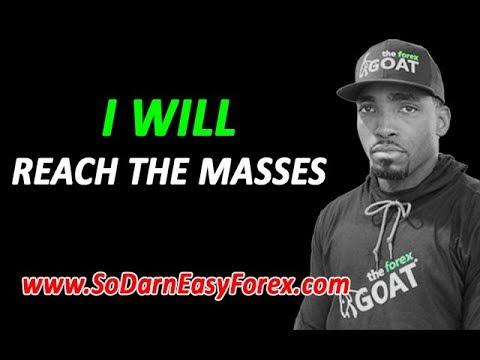 I WILL Reach The Masses - So Darn Easy Forex