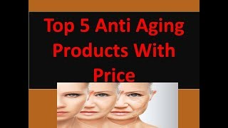 Video Top 5  Best Anti Aging Products In Pakistan With Price download MP3, 3GP, MP4, WEBM, AVI, FLV Juli 2018