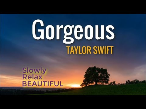 Taylor Swift - Gorgeous (LYRICS) Slowly,...