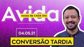 CONVERSÃO TARDIA - 04/05/21