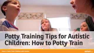 How to Toilet Train Children with Autism