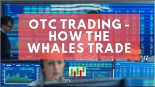 Over-the Counter Trading – How the Whales Trade