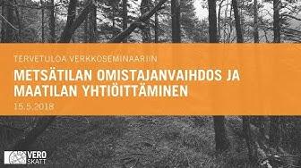 15.5.2018 Metsätilan omistajanvaihdos ja maatilan yhtiöittäminen, verkkoseminaari