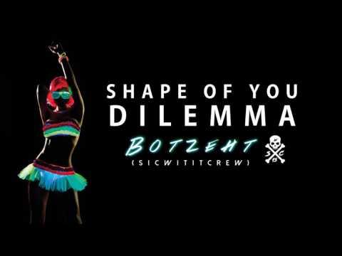 SHAPE OF YOU X DILEMMA (DJ BOTZEHT REMIX) S.W.C