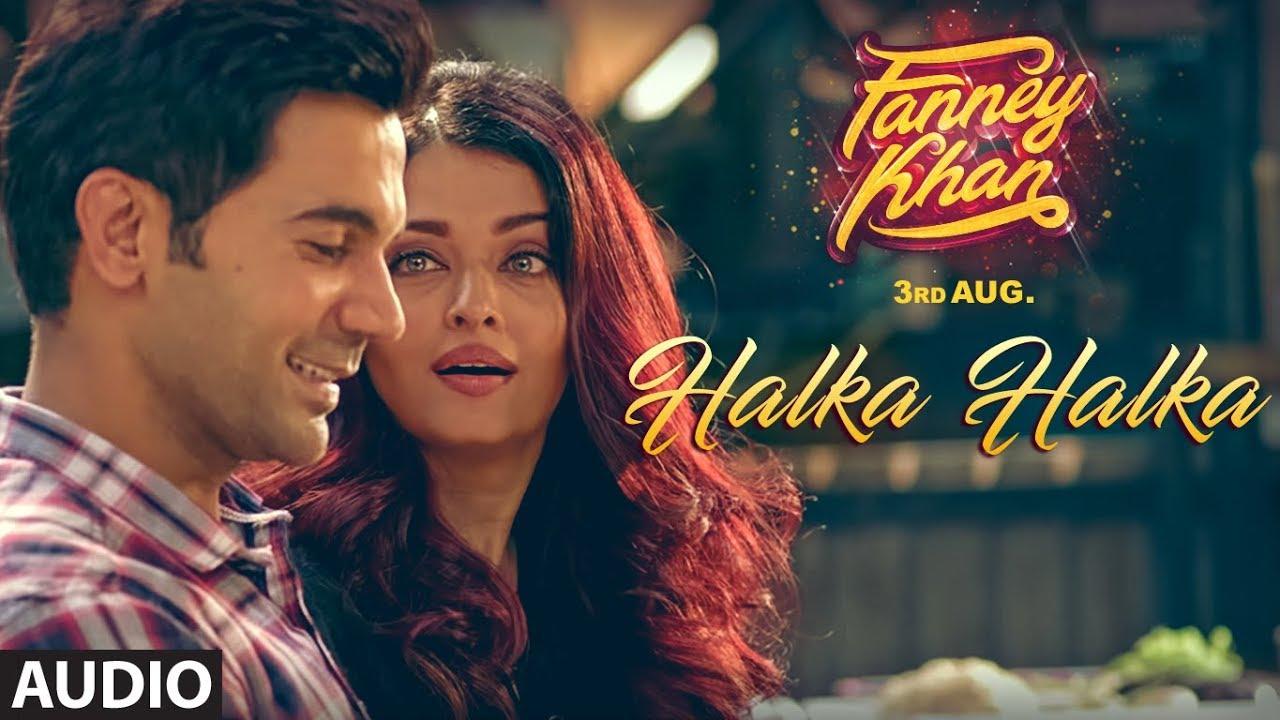 Halka Halka Full Audio Song | FANNEY KHAN | Aishwarya Rai Bachchan | Rajkummar Rao