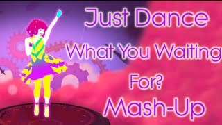 Just Dance Gwen Stefani - What You Waiting For? Mash-Up (Fanmade)
