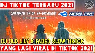 DJ OLD LILY X FADED SLOW TIKTOK VIRAL !!! REMIX TERBARU 2021🎶DJ OLD LILY X FADED SLOW🎶🎉