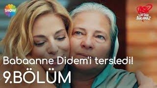 Aşk Laftan Anlamaz 9.Bölüm | Babaanne Didem'i tersledi!