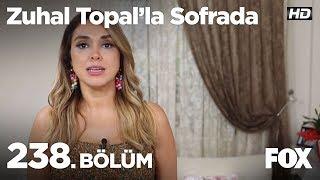 Zuhal Topal'la Sofrada 238. Bölüm