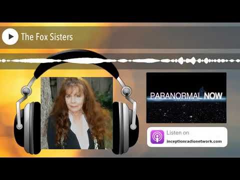 The Fox Sisters: Ghostly Connections, Spiritualism and A Dead Body