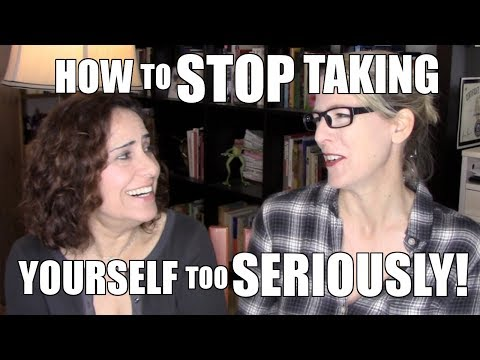 5 Ways to Stop Taking Yourself Too Seriously : Lacie and Robin