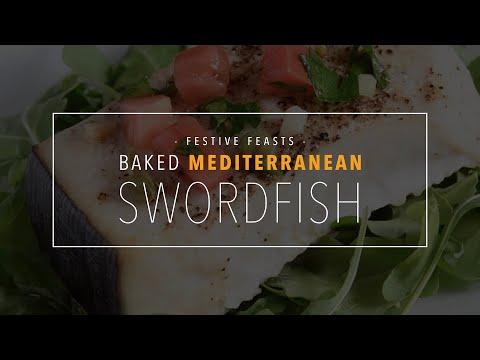 Festive Feasts: Baked Mediterranean Swordfish Recipe
