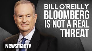 Bill O'Reilly Says Micheal Bloomberg is not a Real Threat to Democratic Candidates
