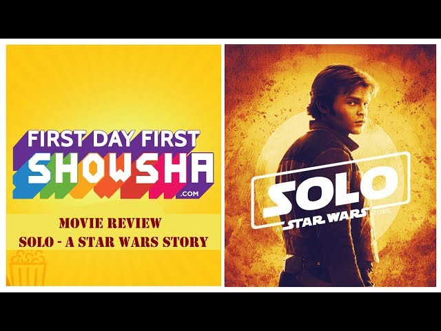 First Day First Showsha: Solo: A Star Wars Story | Movie Review