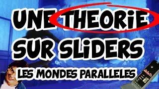 UNE THEORIE SUR SLIDERS LES MONDES PARALLELES !