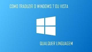 Como traduzir o Windows 7 (Qualquer Linguagem) - 2020