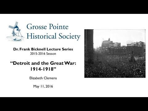 """Download """"Detroit and the Great War: 1914-1918"""" by Elizabeth Clemens (Bicknell Lecture Series: 2015-2016)"""