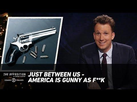 The Opposition w/ Jordan Klepper - Just Between Us - America Is Gunny as F**k