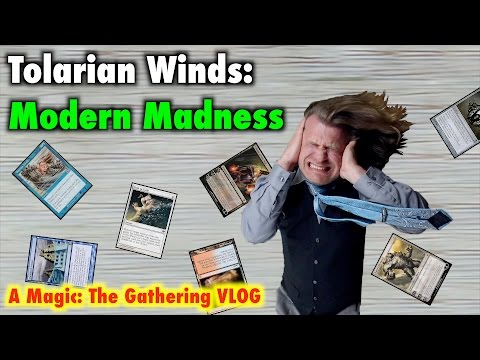 "Tolarian Winds: ""Modern Madness!"" - A Magic: The Gathering Vlog"